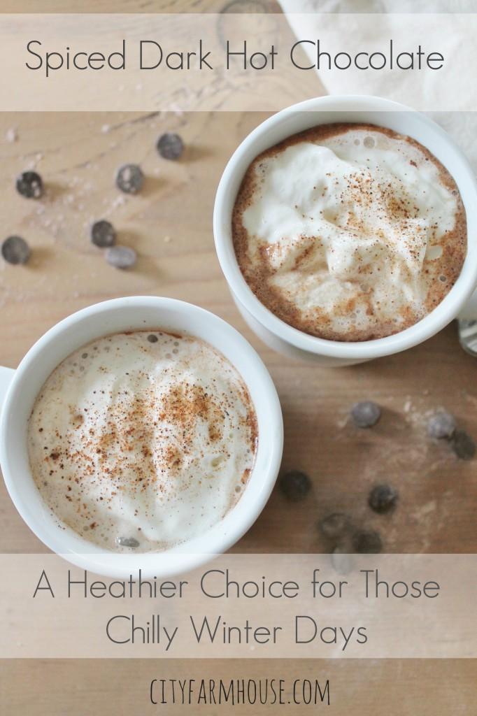 DIY Spiced Dark Hot Chocolate-A healthier choice for those chilly winter days- City Farmhouse