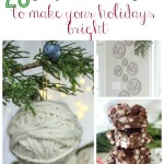 20 Projects + Recipes To Make Your Holidays Bright